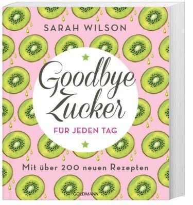 Goodbye Zucker für jeden Tag - Sarah Wilson |