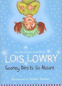 Gooney Bird Greene: Gooney Bird Is So Absurd, Lois Lowry