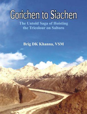 Gorichen to Siachen, D K Khanna