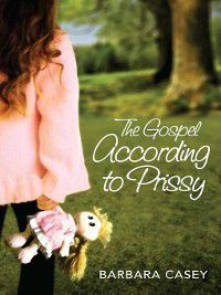 Gospel According to Prissy, Barbara Casey