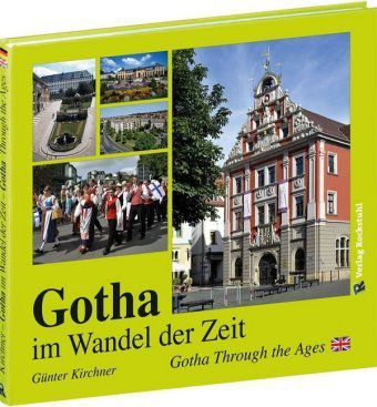 Gotha im Wandel der Zeit / Gotha Through the Ages - Günter Kirchner |