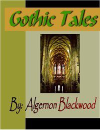 Gothic Tales of Algernon Blackwood, Algernon Blackwood