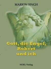 Gott, die Engel, Robert und ich - Marion Singh |