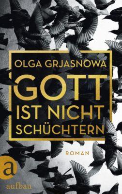 Gott ist nicht schüchtern, Olga Grjasnowa