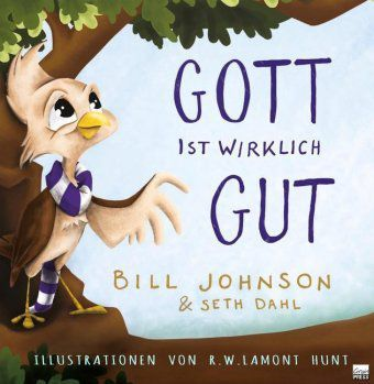 Gott ist wirklich gut!, Bill Johnson, Seth Dahl, R. W. Lamont Hunt