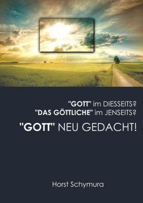 Gott neu gedacht!, Horst Schymura