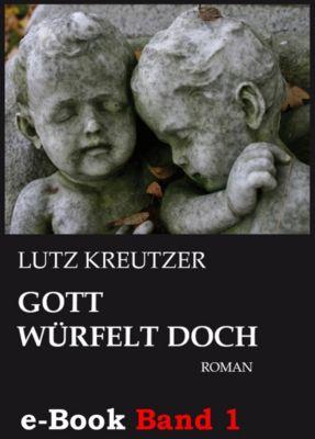 Gott würfelt doch - Abgrund (Band 1), Lutz Kreutzer