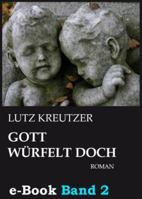 Gott würfelt doch - Untergang (Band 2), Lutz Kreutzer