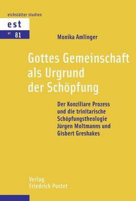 Gottes Gemeinschaft als Urgrund der Schöpfung - Monika Amlinger |