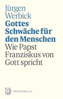 Gottes Schwäche für den Menschen, Jürgen Werbick