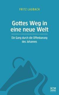 Gottes Weg in eine neue Welt - Fritz Laubach |
