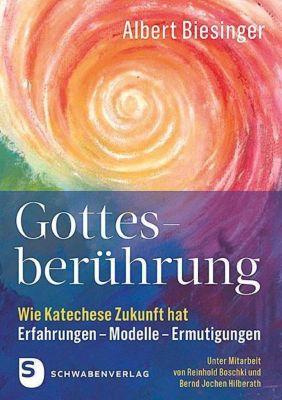 Gottesberührung - Wie Katechese Zukunft hat, Albert Biesinger