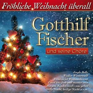 GOTTHILF FISCHER - Fröhliche Weihnacht überall, Gotthilf Fischer