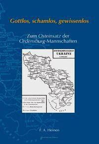 Gottlos, schamlos, gewissenlos - Zum Osteinsatz der Ordensburg-Mannschaften, Franz A. Heinen