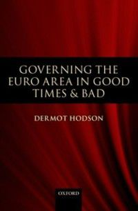 Governing the Euro Area in Good Times and Bad, Dermot Hodson