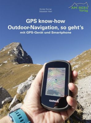 GPS know-how Outdoor-Navigation, so geht's, Günter Durner, Sebastian Abel