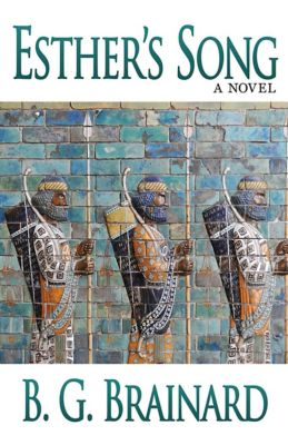 Grace in Exile: Esther's Song: A Novel, B. G. Brainard