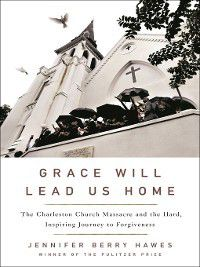 Grace Will Lead Us Home, Jennifer Berry Hawes