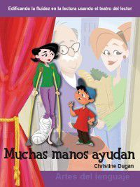 Grades 1-2 (Building Fluency Through Reader's Theater): Muchas manos ayudan (Many Helping Hands), Christine Dugan