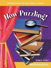 Grades 5-6 (Building Fluency Through Reader's Theater): How Puzzling!, Christi E. Parker