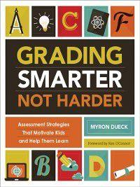 Grading Smarter, Not Harder, Myron Dueck