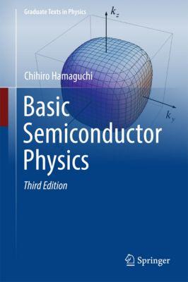 Graduate Texts in Physics: Basic Semiconductor Physics, Chihiro Hamaguchi
