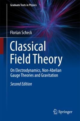 Graduate Texts in Physics: Classical Field Theory, Florian Scheck