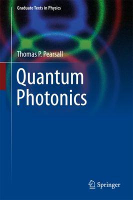Graduate Texts in Physics: Quantum Photonics, Thomas P. Pearsall
