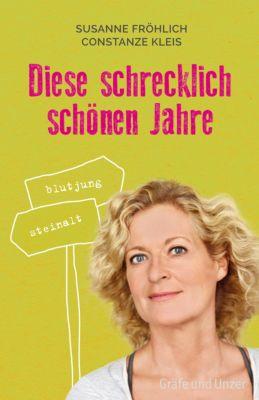 Gräfe und Unzer Einzeltitel: Diese schrecklich schönen Jahre, Constanze Kleis, Susanne Fröhlich