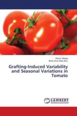 Grafting-Induced Variability and Seasonal Variations in Tomato, Aminu Yahaya
