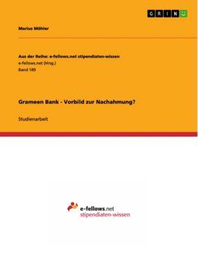 Grameen Bank - Vorbild zur Nachahmung?, Marius Möhler