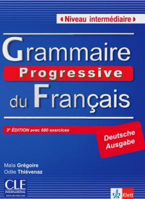 Grammaire progressive du Français, Niveau intermédiaire (3ème édition): Livre avec 680 exercices und Audio-CD (Deutsche Ausgabe), Maia Grégoire, Odile Thievenaz