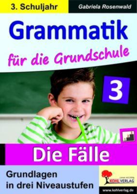 Grammatik für die Grundschule - Die Fälle / Klasse 3, Gabriela Rosenwald