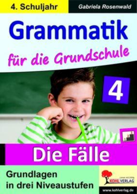 Grammatik für die Grundschule - Die Fälle / Klasse 4, Gabriela Rosenwald