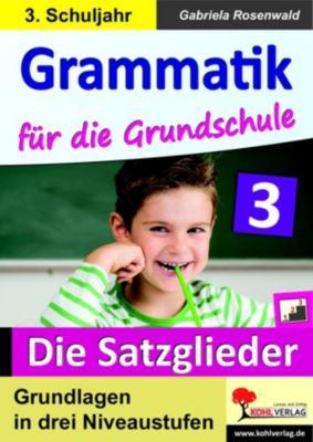 Grammatik für die Grundschule - Die Satzglieder / Klasse 3, Gabriela Rosenwald