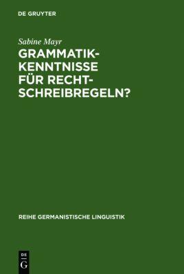 Grammatikkenntnisse für Rechtschreibregeln?, Sabine Mayr