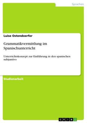 Grammatikvermittlung im Spanischunterricht, Luise Ostendoerfer