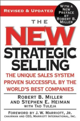 Grand Central Publishing: The New Strategic Selling, Robert B. Miller, Stephen E. Heiman, Tad Tuleja