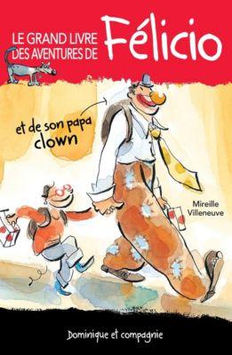 Grand roman Dominique et compagnie: Le grand livre des aventures de Félicio, Mireille Villeneuve