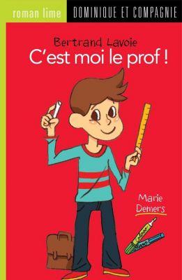 Grand roman lime: C'est moi le prof !, Marie Demers