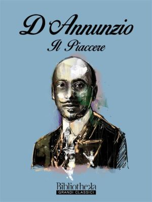 Grandi Classici: Il piacere, Gabriele D'Annunzio