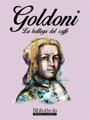 Grandi Classici: La bottega del caffè, Carlo Goldoni