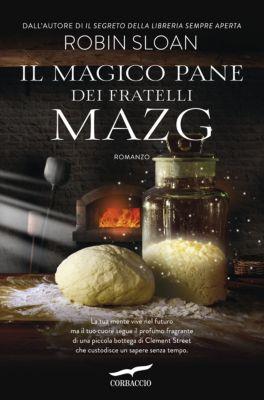 Grandi Romanzi Corbaccio: Il magico pane dei fratelli Mazg, Robin Sloan
