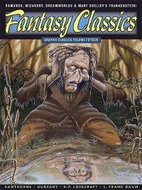 Graphic Classics: Fantasy Classics, Mary Shelley, H. P. Lovecraft, L. Frank Baum
