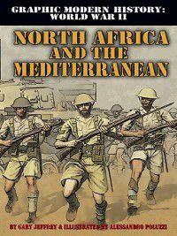 Graphic Modern History: World War II: North Africa and the Mediterranean, Gary Jeffrey