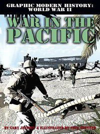 Graphic Modern History: World War II: War in the Pacific, Gary Jeffrey