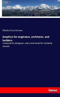 Graphics for engineers, architects, and builders, Charles E. (Charles Ezra) Greene
