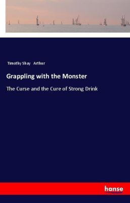 Grappling with the Monster, Timothy Shay Arthur