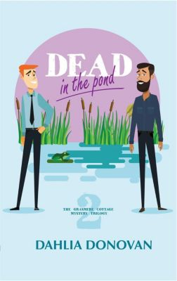 Grasmere Cottage Mystery: Dead in the Pond (Grasmere Cottage Mystery, #2), Dahlia Donovan