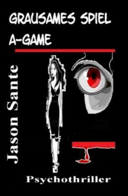 Grausames Spiel - A Game. Psychothriller, Jason Sante